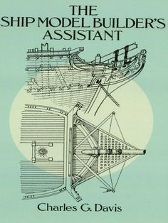 The Ship Model Builder's Assistant by Charles G. Davis  Invaluable guide offers detailed descriptions, drawings of masting, rigging and major fittings of American clippers and packets of the Great Age of Sail. Also includes a wealth of details on deck furniture of various types of vessels from different periods. Nearly 280 line drawings give the model builder a deep understanding of the workings of a fully rigged and appointed ship.