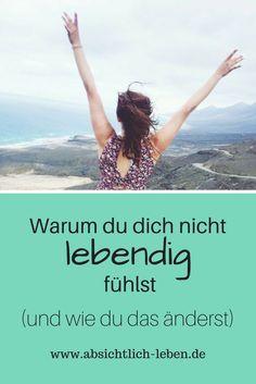 Warum du dich nicht lebendig fühlst und wie du das änderst - absichtlich-leben.de