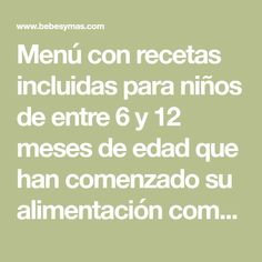 Menú con recetas incluidas para niños de entre 6 y 12 meses de edad que han comenzado su alimentación complementaria Toddler Food, Toddler Meals, Baby Led Weaning, Recipes For Babies, Weekly Menu, Baby Foods, Baby Foods, Food Kids