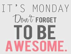 Monday Motivation: Being awesome starts right now!