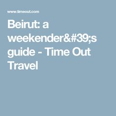 Beirut: a weekender's guide - Time Out Travel