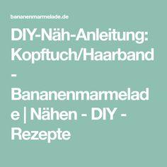 DIY-Näh-Anleitung: Kopftuch/Haarband - Bananenmarmelade | Nähen - DIY - Rezepte