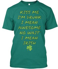 Kiss Me  I'm Drunk  I Mean  Awesome  No Wait  I Mean  Irish Evergreen T-Shirt Front