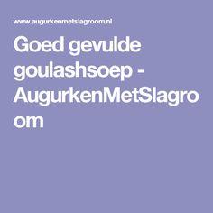Goed gevulde goulashsoep - AugurkenMetSlagroom