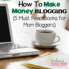 How To Make Money Blogging (5 Must Read Books For Mom Bloggers) :: Come and see the top 5 books that Carlie has used to help her become a successful blogger and learn how to make money blogging. :: Today's Frugal Mom