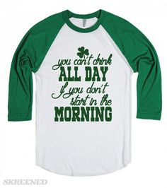 St Patricks Day - You can't drink all day if you don't start in the morning! Party like the Irish do on St. Patty's Day with funny t shirts. #Skreened