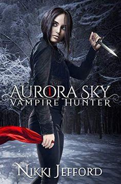 Aurora Sky, Vampire Hunter, Paranormal Romance, Fantasy Books, Book Cover Design, Free Reading, Kindle, Mystery, Amazon