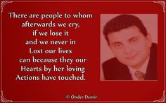 Poems and Song Texts of Önder Demir: There are people to whom  afterwards we cry