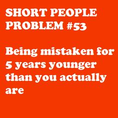 Seriously tired of this one....people, I'm not twins with my 15-year old sister, I'm 21 for pete's sake!