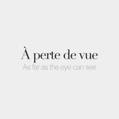 À perte de vue = As far as the eye can see