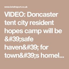 VIDEO: Doncaster tent city resident hopes camp will be 'safe haven' for town's homeless
