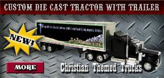 "Christian Themed Trucks - 1/32 Scale Trucks are 22"" Inches Long and 6"" Inches High and Select a Truck Color    	    Peterbilt 379 Sleeper - Genesis 22: 17, 18, Peterbilt 379 Sleeper - Mathew 1:23, Freightliner Century S/T Sleeper - Genesis 9:13, Peterbilt 387 Sleeper - Genesis 1:1, Kenworth T2000 - Revelations 21:1 ...1/32 Scale Trucks are 27"" Inches Long and 6"" Inches High with a Detailed 53' Trailer and Metal Chassis - Kenworth T2000 Revelations 21:1, Peterbilt 387 Sleeper Genesis 22: 17…"