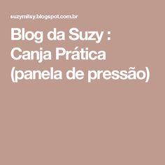 Blog da Suzy  : Canja Prática (panela de pressão)