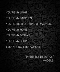 Love is.as Adele puts it, the sweetest devotion. Soulmate Love Quotes, I Love You Quotes For Him, Life Quotes Love, Love Yourself Quotes, Best Love Quotes, Some Quotes, Crush Quotes, Adele Quotes, Adele Lyrics