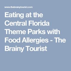 Eating at the Central Florida Theme Parks with Food Allergies - The Brainy Tourist