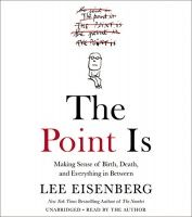 The Point Is - Making sense of Birth, Death and Everything in Between written by…