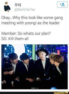 Ok... Por que isso parece uma reunião de gangue com o yoongi como líder? Membros:então qual é o plano? Sg:matar geral (mentira tá escrito matar a todos, mas eu sou hue )