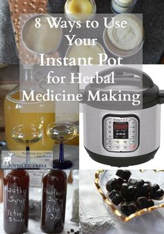8 Ways to Use Your Instant Pot for Herbal Medicine Making #diyherbalism, #herbalremedies, #diy