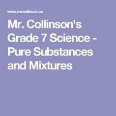 Mr. Collinson's Grade 7 Science - Pure Substances and Mixtures