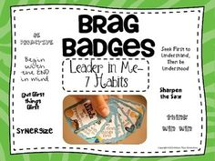 Brag Badges are a fun, cost effective way to reward students for a job well done.  Copy, Laminate, Cut and Reward!  Students love earning these badges and wear them proudly.  The badges included in this download are the seven habits of happy kids from the Leader in Me.