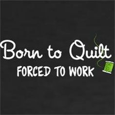 The life of a quilter.