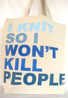Blue and White I Knit So I Won't Kill People by astorknot on Etsy, $25.00