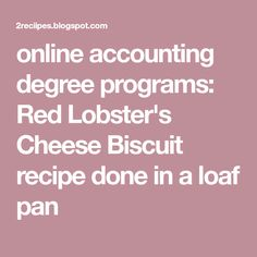 online accounting degree programs: Red Lobster's Cheese Biscuit recipe done in a loaf pan