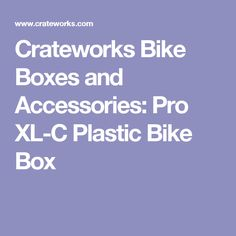 Crateworks Bike Boxes and Accessories: Pro XL-C Plastic Bike Box Bike Shipping, Boxes, Plastic, Accessories, Crates, Box, Cases, Boxing, Jewelry Accessories