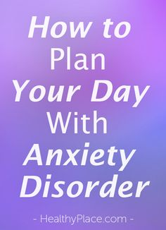 Getting through the day with anxiety disorder requires good planning. Read my tips on how I effectively plan my day around anxiety. www.HealthyPlace.com