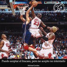Puedo aceptar el fracaso, pero no acepto no intentarlo. - Michael Jordan