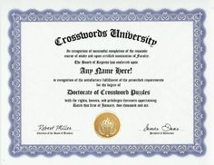 Crossword Puzzle Crosswords Puzzles Degree: Custom Gag Diploma Doctorate Certificate (Funny Customized Joke Gift - Novelty Item) by GD Novelty Items. $13.99. One customized novelty certificate (8.5 x 11 inch) printed on premium certificate paper with official border. Includes embossed Gold Seal on certificate. Custom produced with your own personalized information: Any name and any date you choose.