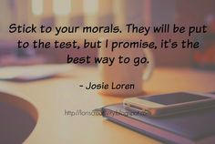 Weekly Inspiration- Josie Loren Quote. Stick to your morals.