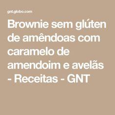 Brownie sem glúten de amêndoas com caramelo de amendoim e avelãs - Receitas - GNT