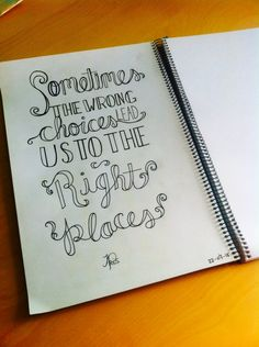 Sometimes the wrong choices lead us to the right places. @DrawMotivation #handlettering