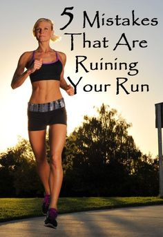 5 Mistakes that are ruining your run