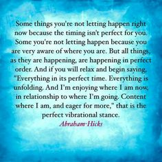 Everything in its perfect time. Everything is unfolding. And I'm enjoying where I am now, in relationship to where I'm going. Content where I am, and eager for more.