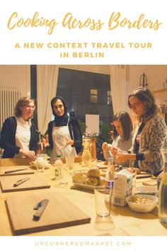 Want an unusual travel experience in Berlin that helps you better understand refugee issues? Check out  the new Cooking Across Borders tour that connects travelers to refugee issues through cooking course and seminar on immigration history. | Uncornered Market