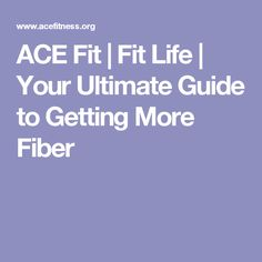 ACE Fit | Fit Life | Your Ultimate Guide to Getting More Fiber