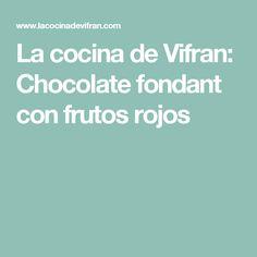 La cocina de Vifran: Chocolate fondant con frutos rojos