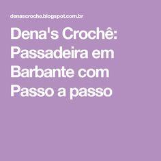 Dena's Crochê: Passadeira em Barbante com Passo a passo