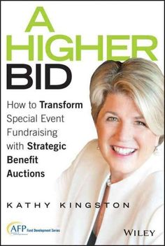 Transform fundraising events into long-term revenue with expert auction advice A Higher Bid is the nonprofit school and organization guide to planning and executing more exciting, more lucrative speci