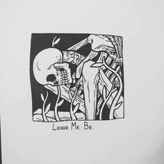 Leave me be.
