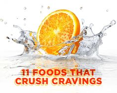 11 Foods That Crush Cravings: 1) Chia Seeds 2) Okra 3) Oatmeal 4) Barley 5) Pears 6) Brussels Sprouts 7) Kidney Beans 8) Oranges 9) Agar 10) Nori 11) Chickpeas