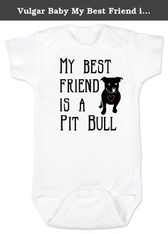 Vulgar Baby My Best Friend is a Pit Bull Onesie, 0-3 MO, White. Unique baby onesie perfect for badass parents with badass babies. Great gift for baby showers and new parents with a sense of humor. Funny, Punk Rock, Geeky and Awesome. Show the world that your kid is as cool as you are!.