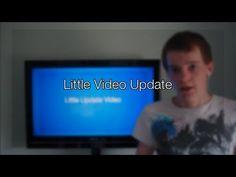 Little Video Update