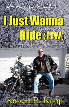 I Just Wanna Ride (Ftw) by Robert R. Kopp https://www.amazon.com/dp/1618760025/ref=cm_sw_r_pi_dp_x_ZNgfAbK2W1X1W