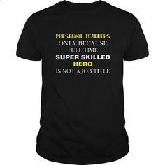 Preschool Teacher Tshirt  Preschool Teacher only because full time super skilled hero is not a job - #shirt #fitted shirts. CHECK PRICE => https://www.sunfrog.com/Jobs/Preschool-Teacher-T-shirt--Preschool-Teacher-only-because-full-time-super-skilled-hero-is-not-a-job-Black-Guys.html?id=60505