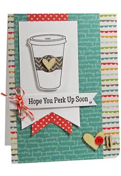Perk Up Card ~ Invite a friend out for a much-needed coffee break, or just remind her that she's loved, with this cute pick-me-up.