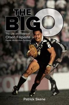CRE 796.333 FIL The Big O by Patrick Skene is the story of Olsen Filipaina, a New Zealand Hall of Fame rugby league legend who was a pathfinder for the Maori and Pasifika players who today dominate the Australian National Rugby League. In a career that saw him play 29 Tests for New Zealand and more than 100 first grade NSWRL games, Filipaina was an object of fascination for the rugby league community.