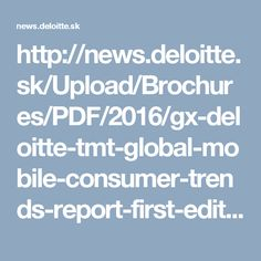 http://news.deloitte.sk/Upload/Brochures/PDF/2016/gx-deloitte-tmt-global-mobile-consumer-trends-report-first-edition.pdf